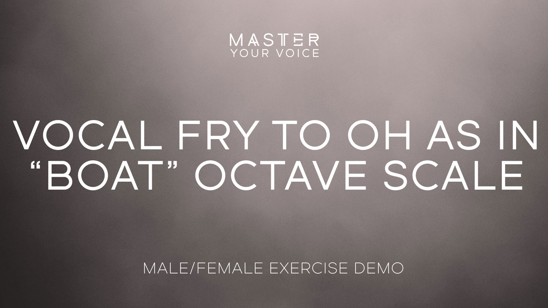 "Vocal Fry to Oh as in ""Boat"" Octave Scale Exercise Demo"