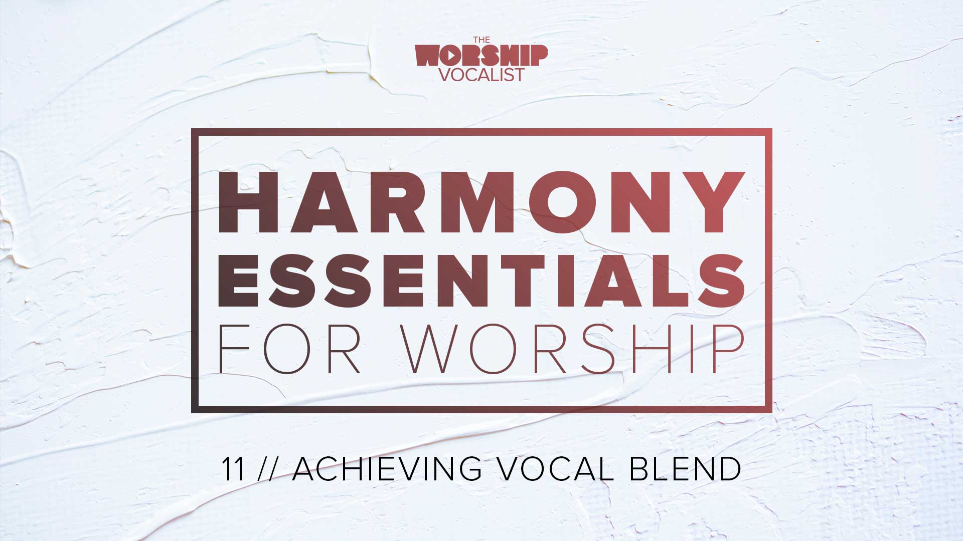 11 Achieving Vocal Blend
