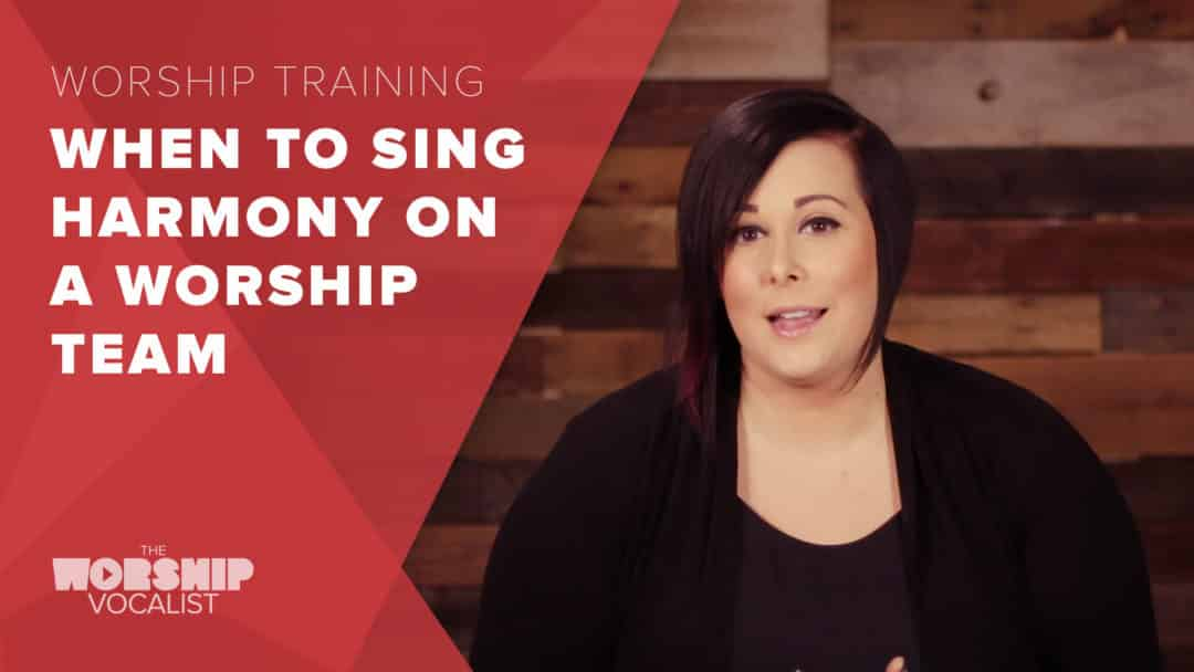 When to Sing Harmony on a Worship Team